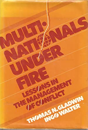Multinationals Under Fire - Lessons in the Management of Conflict: Thomas N Gladwin and Ingo Walter