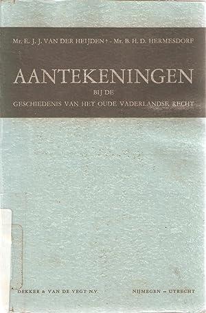 Aantekeningen bij de geschiedenis van het oude vaderlandse recht: van der Heijden, E J J & ...