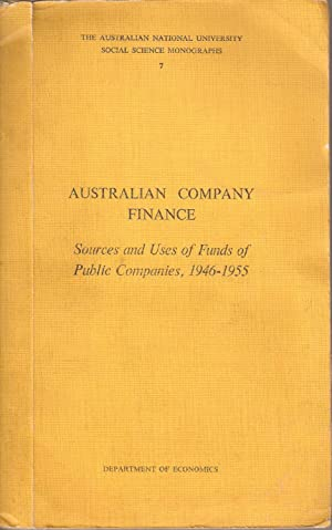 Australian Company Finance - Sources and Uses of Funds of Public Companies, 1946-1955: Hall, A R