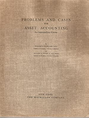 Problems and Cases for Asset Accounting - An Intermediate Course: William A Paton & William A Paton...
