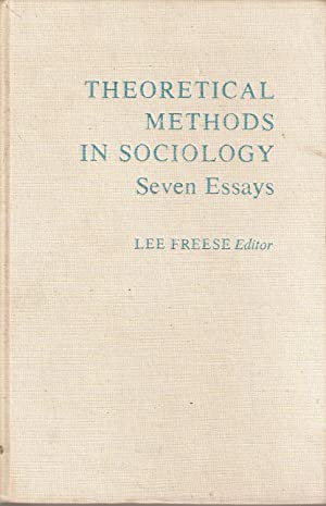 Theoretical Methods in Sociology - Seven Essays: Lee Freese (ed)