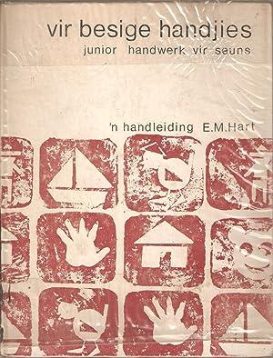 Vir Besige Handjies - Junior Handwerk vir Seuns - 'n Handleiding: Hart, E M