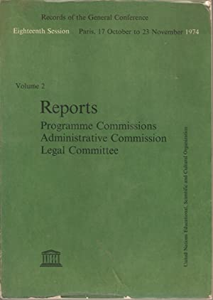 Records of the General Conference Eighteenth Session Paris, 17 October - 23 November 1974 Volume 2:...