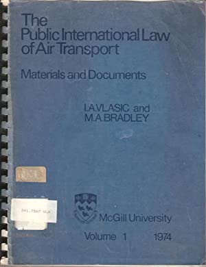The Public International Law of Air Transport: Materials and Documents: Vlasic, I A & Bradley, M A