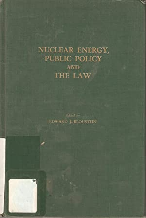 Nuclear Energy, Public Policy and the Law: Edward J Bloustein (ed)