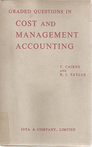 Graded Questions in Cost and Management Accounting: Cairns, T & Taylor, I R