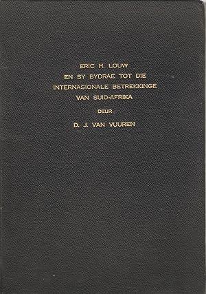 Eric H. Louw en sy Bydrae tot die Internasionale Betrekkinge van Suid-Afrika: Daniel Jacobus van ...