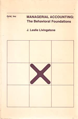 Managerial Accounting - The Behavioral Foundations: J Leslie Livingstone