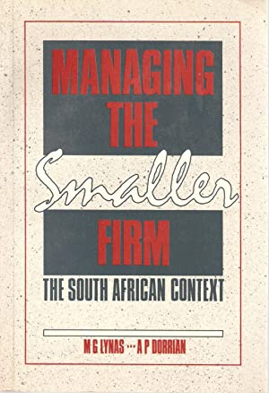 Managing the Smaller Firm - The South African Context: Lynas, M G & Dorrian, A P