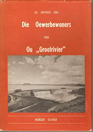 """So Onthou Ons die Oewerbewoners van Ou """"Grootrivier"""": Burger Olivier"""