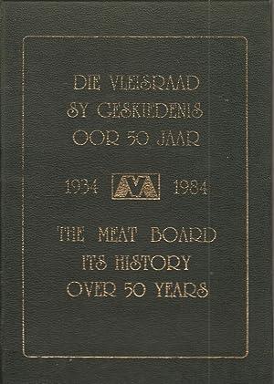 Die Vleisraad: Sy Geskiedenis oor 50 Jaar 1934-1984 The Meat Board: Its History Over 50 Years