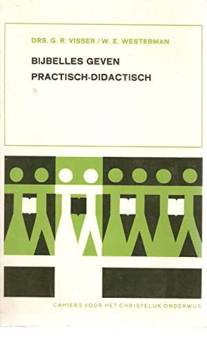Bijbelles Geven Practisch-Didactisch: Visser, G R & Westerman, W E