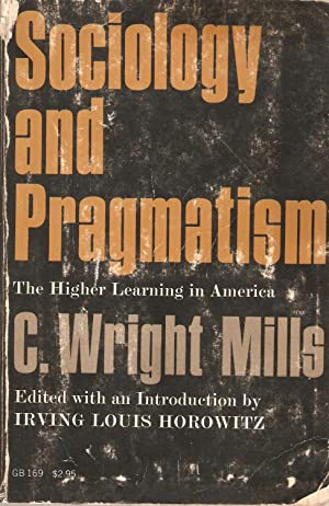 Sociology and Pragmatism - The Higher Learning in America: C Wright Mills