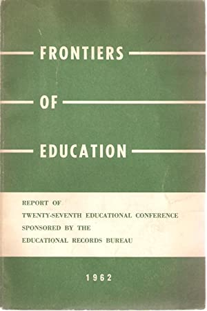 Frontiers of Education: A report of the Twenty-seventh educational conference, New York City, ...