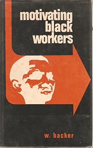 Motivating Black Workers: Backer, W