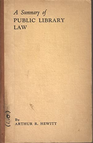 A Summary of Public Library Law: Arthur r Hewitt