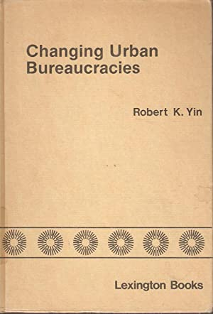 Changing Urban Bureaucracies - How New Practices Become Routinized: Robert K Yin