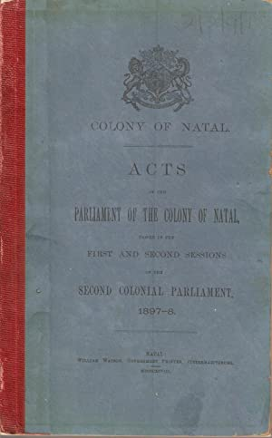 Colony of Natal. Acts of the Parliament of the Colony of Natal Passed in the First and Second ...