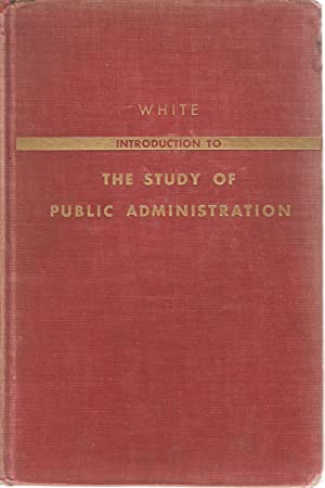 Introduction to the Study of Public Administration: Leonard D White