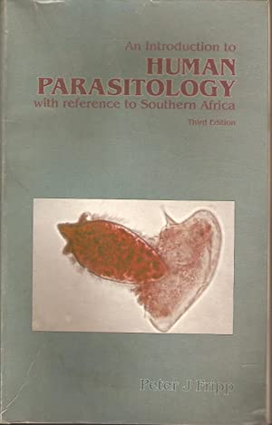 An introduction to human parasitology with reference: Peter J Fripp