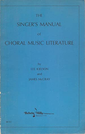 The Singer's Manual of Choral Music Literature: Kjelson, Lee; McCray,