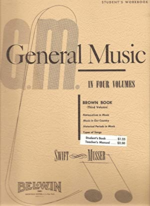 A Student Workbook in General Music in Four volumes, Brown Book (Third Volume): Swift, Frederick ...