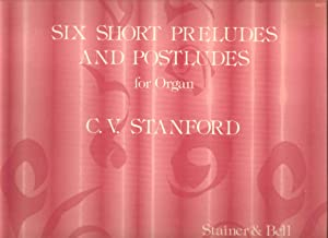 Six Short Preludes and Postludes for Organ: Stanford, C. V.