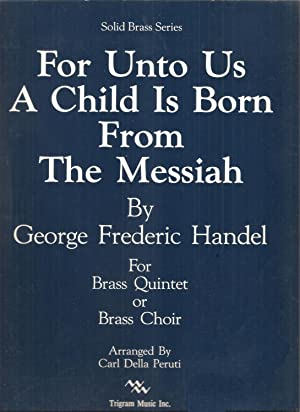 For Unto Us A Child Is Born from The Messiah for Brass Quintet of Brass Choir