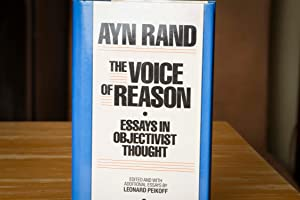 The Voice of Reason: Essays in Objectivist: Ayn Rand; Leonard