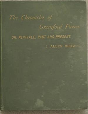 The Chronicles of Greenford Parva; or, Perivale, Past and Present, with divers historical, ...