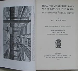 How to make the Railways pay for the War; or the TRansport Problem solved: HORNIMAN, Roy