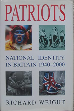 Patriots - National Identity in Britain 1940-2000: WEIGHT, Richard