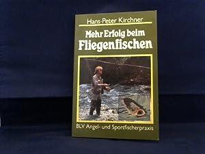 Mehr Erfolg beim Fliegenfischen.: Kirchner, Hans-Peter.