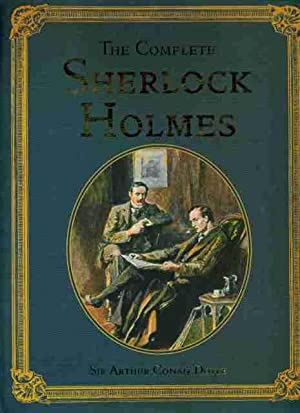 The Complete Sherlock Holmes: Doyle, Sir Arthur