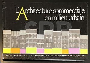 L'architecture commerciale en milieu urbain: BAILLY (G.-H.) [dir.]