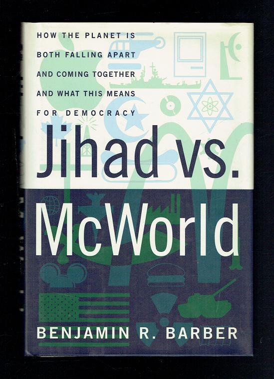 benjamin barber jihad vs. mcworld essay Jihad vs mc world jihad vs.