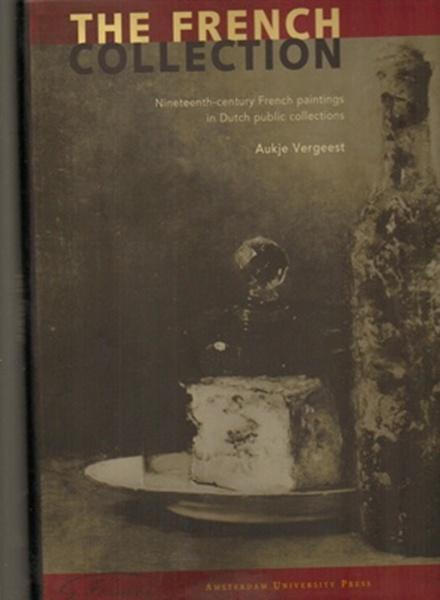 The French Collection: Nineteenth-century French Paintings in Dutch Public Collections - Vergeest, Aukje