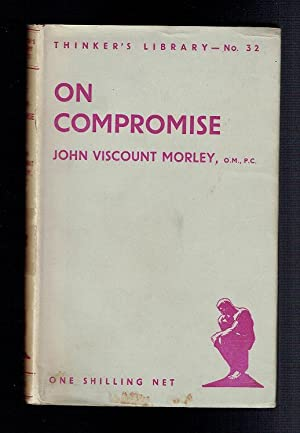 On Compromise (Thinker's Library): Morley, John Viscount