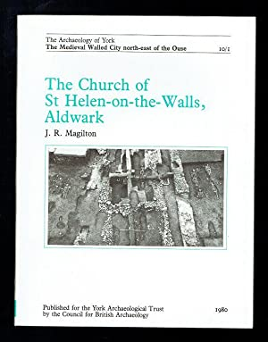 The Church of St Helen-on-the-Walls, Aldwark (The Archaeology of York): Magilton, J R