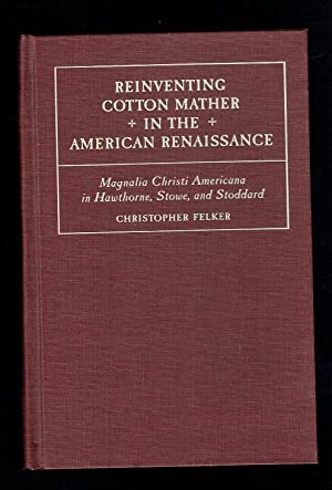 Reinventing Cotton Mather In The American Renaissance.: Felker, Christopher D