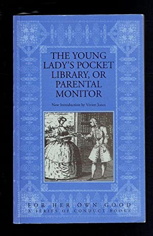 The Young Lady's Pocket Library, or Parental Monitor (For Her Own Good): Jones, Vivien