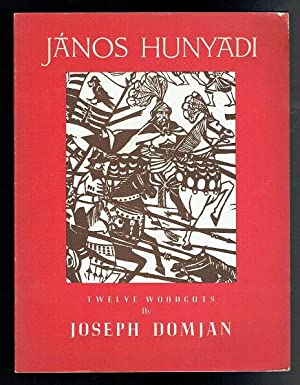 Janos Hunyadi. Twelve Woodccuts By Joseph Domjan: Domjan, Joseph