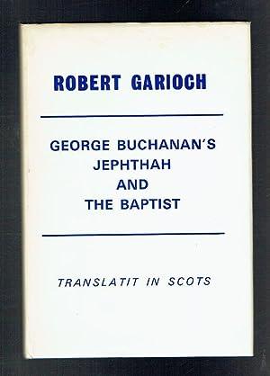 George Buchanan Jephthah and the Baptist Translatit: Sutherland, Robert Garioch
