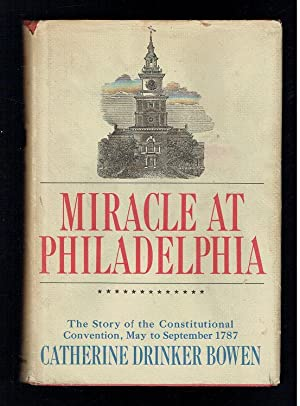 Miracle at Philadelphia. The Story of the: Bowen, Catherine Drinker