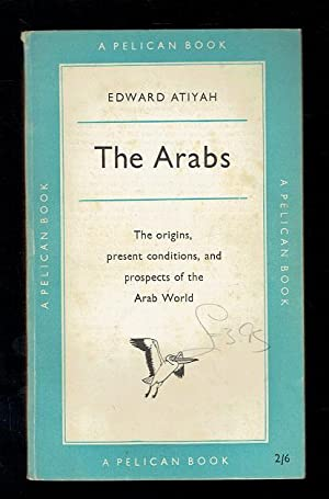 The Arab. The Origins, Present Conditions, and: Atiyah, Edward