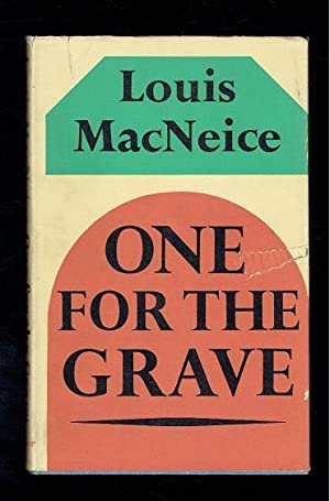 One For The Grave. A Modern Morality: MacNeice, Louis