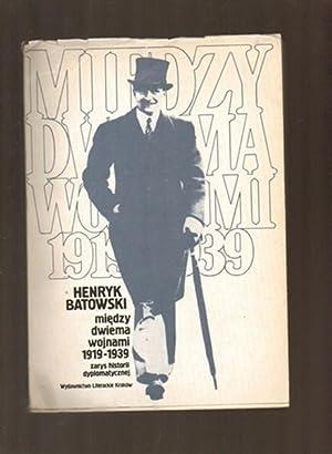 Miedzy dwiema wojnami 1919-1939: Zarys historii dyplomatycznej: Batowski, Henryk