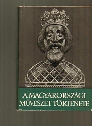 A Magyarorszagi Muveszet Tortenete; Vol. I; A: Balogh Jolan; et