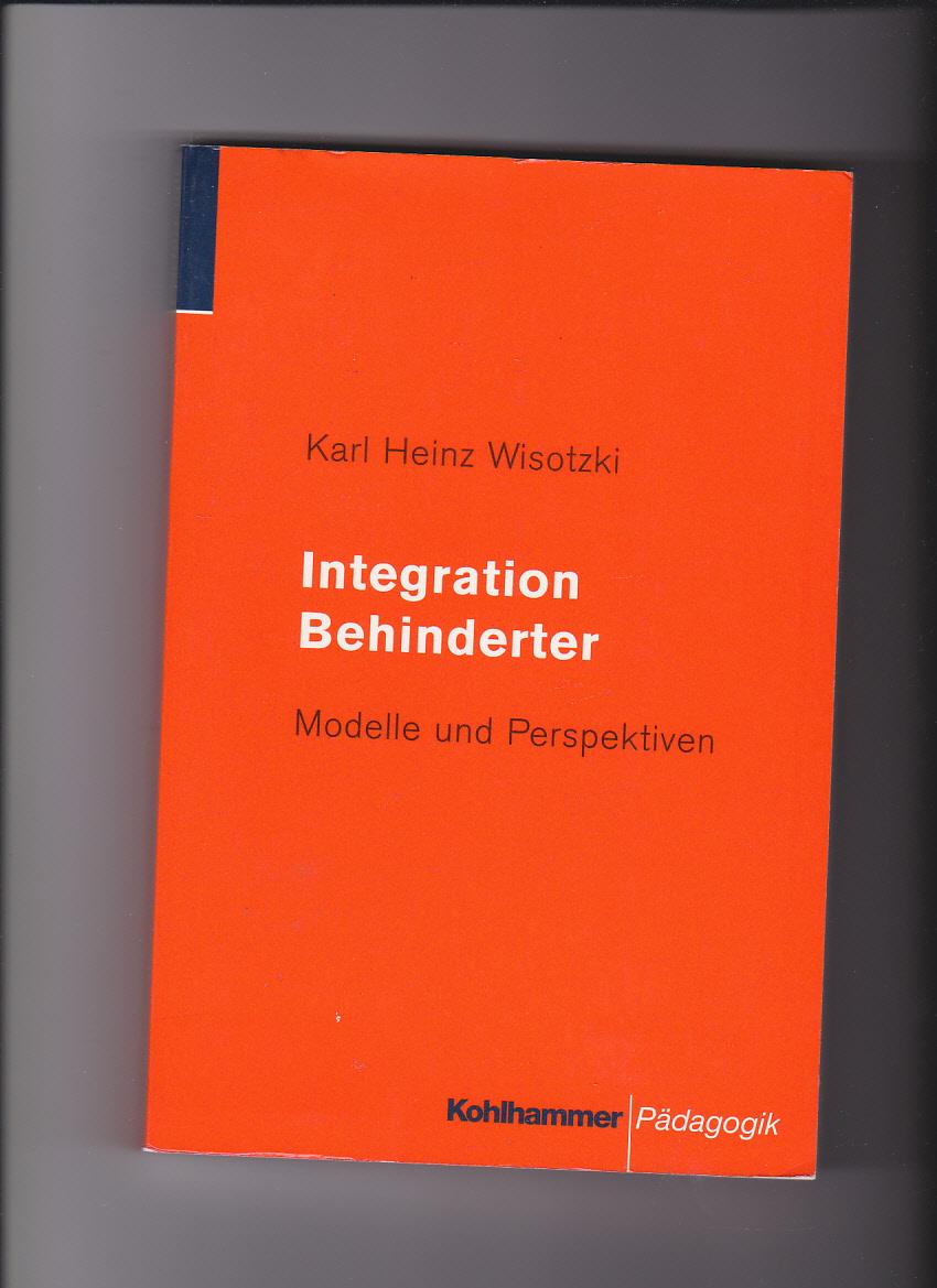 Karl Heinz Wisotzki, Integration Behinderter : Modelle und Perspektiven. - Wisotzki, Karl Heinz