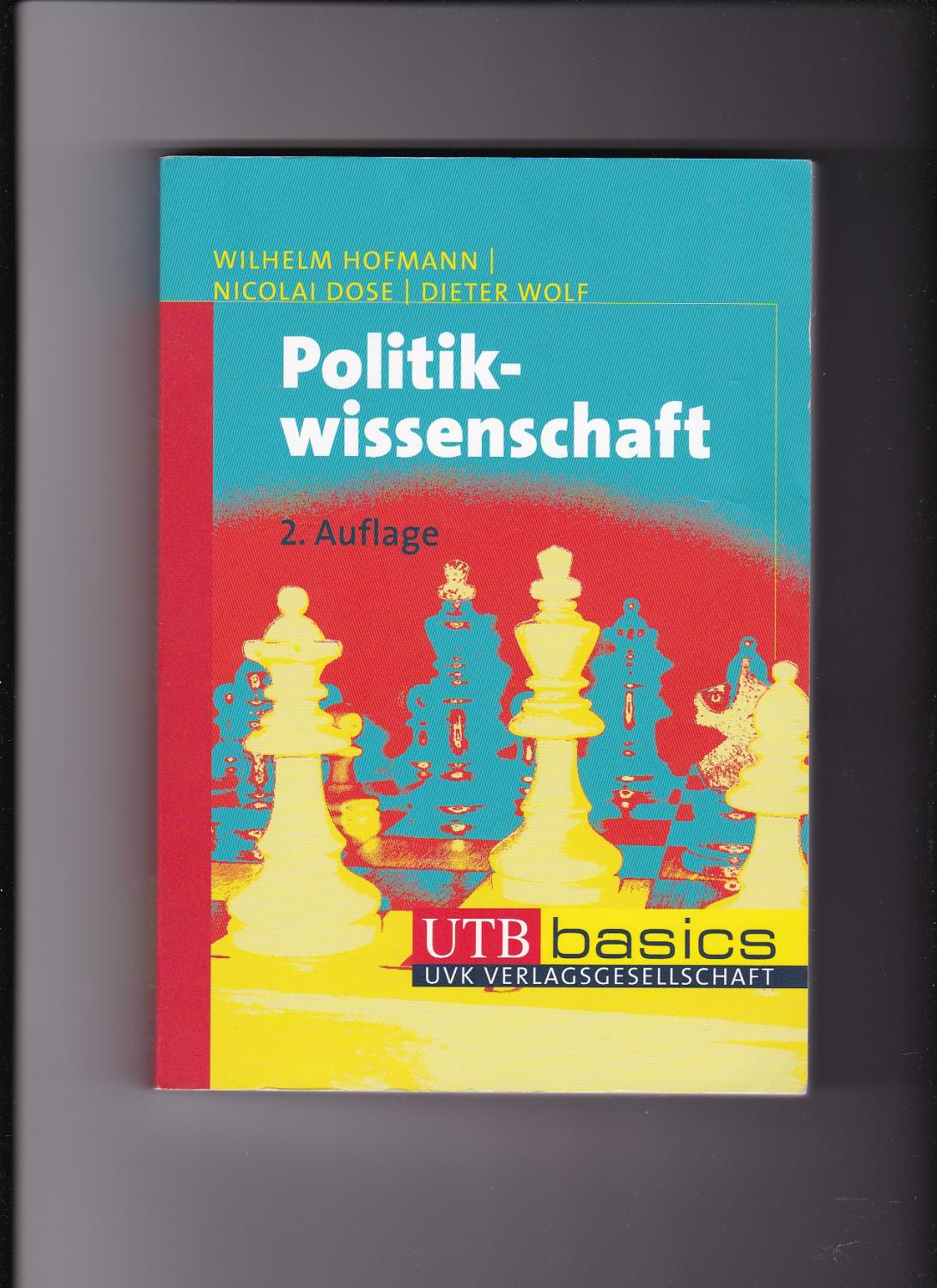 Wilhelm Hofmann, Nicolai Dose, Politikwissenschaft - UTB Basics - Hofmann, Wilhelm (Verfasser), Nicolai (Verfasser) Dose und Dieter (Verfasser) Wolf
